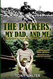 The Packers, My Dad, and Me: A Family Legacy That Fed a National Obsession