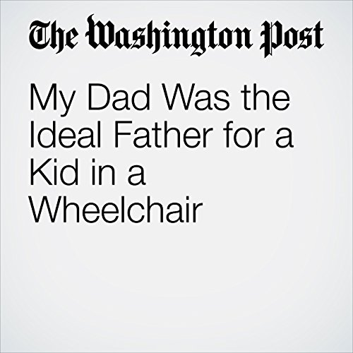 My Dad Was the Ideal Father for a Kid in a Wheelchair audiobook cover art