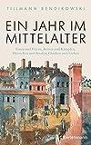 Ein Jahr im Mittelalter: Essen und Feiern, Reisen und Kämpfen, Herrschen und Strafen, Glauben und Lieben