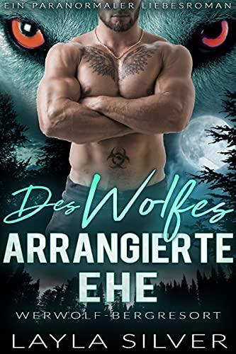 Des Wolfes arrangierte Ehe: Ein paranormaler Liebesroman (Werwolf-Bergresort 1)