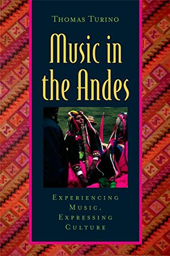 Music in the Andes: Experiencing Music, Expressing Culture (Global Music Series)