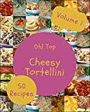 Oh! Top 50 Cheesy Tortellini Recipes Volume 1: Greatest Cheesy Tortellini Cookbook of All Time (English Edition)