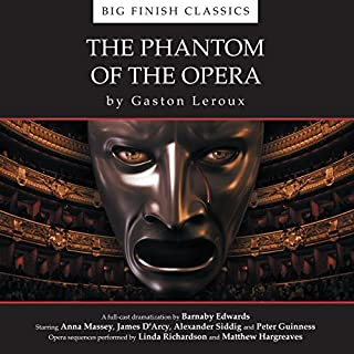 The Phantom of the Opera (Dramatized)                   By:                                                                                                                                 Gaston Leroux,                                                                                        Barnaby Edwards                               Narrated by:                                                                                                                                 Alexander Siddig,                                                                                        Anna Massey,                                                                                        James D'Arcy,                   and others                 Length: 2 hrs and 25 mins     30 ratings     Overall 4.6