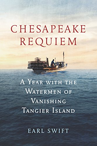 Chesapeake Requiem: A Year with the Watermen of Vanishing Tangier Island