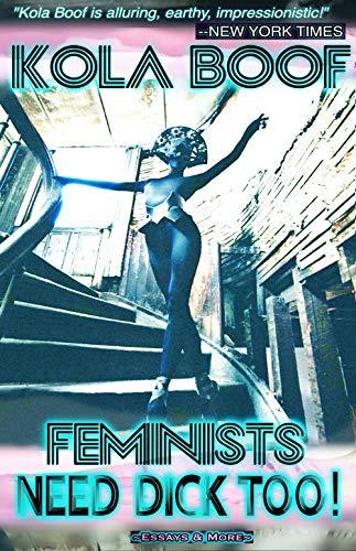 FEMINISTS NEED DICK TOO! by Kola Boof (English Edition)