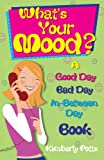 What's Your Mood?: Good Day, Bad Day, In-Between Day Book