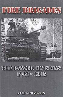 Fire Brigades: The Panzer Divisions 1943-1945 by Kamen Nevenkin (2008-06-30)