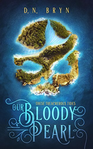 Our Bloody Pearl (These Treacherous Tides Book 1) by [D. N. Bryn]