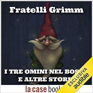 I tre omini nel bosco e altre storie                   Di:                                                                                                                                 Fratelli Grimm                               Letto da:                                                                                                                                 Carla Orrù                      Durata:  55 min     20 recensioni     Totali 4,3
