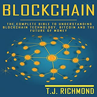 Blockchain: The Complete Bible to Understanding Blockchain Technology, Bitcoin, and the Future of Money                   By:                                                                                                                                 T.J. Richmond                               Narrated by:                                                                                                                                 Weston Gritt                      Length: 2 hrs and 6 mins     14 ratings     Overall 4.7