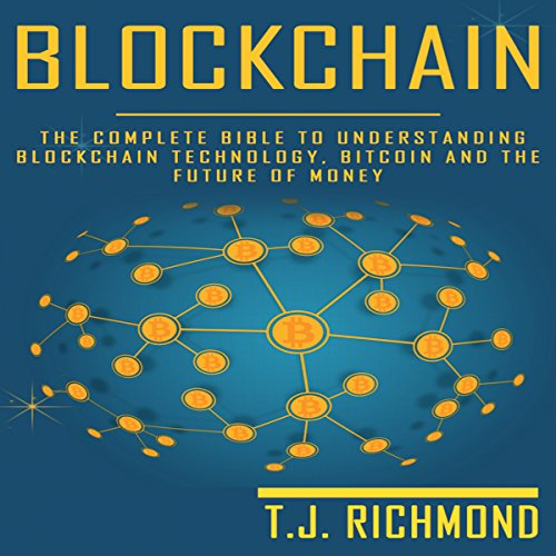 Blockchain: The Complete Bible to Understanding Blockchain Technology, Bitcoin, and the Future of Money audiobook cover art