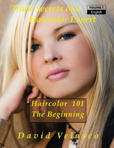 [Haircolor 101 - The Beginning (Trade Secrets of a Haircolor Expert) (Volume 1)] [By: Velasco, David] [April, 2014] Maryland