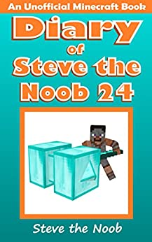 Diary of Steve the Noob 24 (An Unofficial Minecraft Book) (Diary of Steve the Noob Collection) by [Steve the Noob]