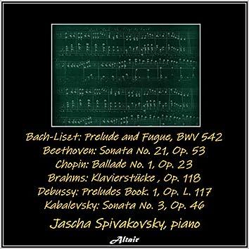 Bach-Liszt: Prelude and Fugue, Bwv 542 - Beethoven: Sonata NO. 21, OP. 53 - Chopin: Ballade NO. 1, OP. 23 - Brahms: Klavierstücke, OP. 118 - Debussy: Preludes Book. 1, OP. L.117 - Kabalevsky: Sonata NO. 3, OP. 46 (Live)