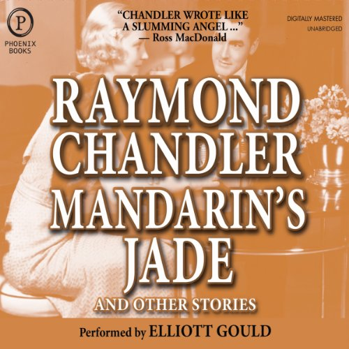 Mandarin's Jade and Other Stories                   By:                                                                                                                                 Raymond Chandler                               Narrated by:                                                                                                                                 Elliott Gould                      Length: 4 hrs and 37 mins     7 ratings     Overall 5.0