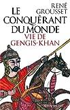 Le Conquérant du monde - Vie de Gengis-Khan