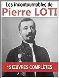 Pierre LOTI: Les 15 oeuvres majeures et complètes (Aziyadé, Le Roman d'un spahi, Le Mariage de Loti, Mon frère Yves...) (French Edition)
