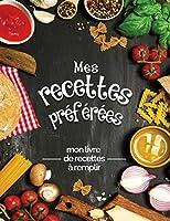 Mes recettes préférées mon livre de recettes à remplir: Transformez toutes vos notes en un magnifique livre de cuisine! Le cadeau idéal pour les amateurs de cuisine