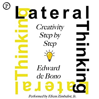 Lateral Thinking     Creativity Step by Step              By:                                                                                                                                 Dr. Edward De Bono MD MA PhD DPhil                               Narrated by:                                                                                                                                 Efrem Zimbalist Jr.                      Length: 5 hrs and 27 mins     75 ratings     Overall 3.0