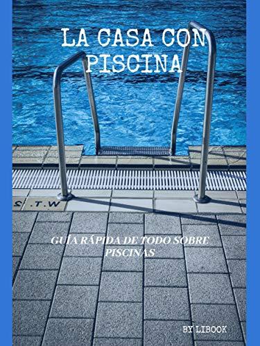 La Casa con Piscina: Guía Rápida de Todo sobre Piscinas (Spanish Edition)