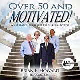 Over 50 and Motivated: A Job Search Book for Job Seekers Over 50 (The Motivated Series)