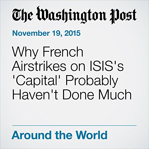 Why French Airstrikes on ISIS's 'Capital' Probably Haven't Done Much cover art