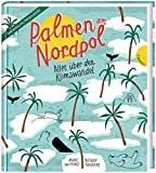 Palmen am Nordpol: Alles über den Klimawandel von ter Horst, Marc