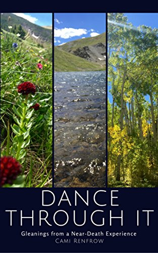 Dance Through It: Gleanings From a Near-Death Experience