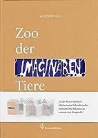 Zoo der imaginaeren Tiere: Vom Projekt einer aesthetischen Menagerie