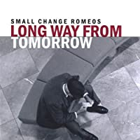 Long Way From Tomorrow by Small Change Romeos (2004-05-03)