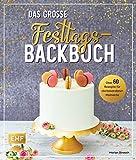 Das große Festtags-Backbuch – über 60 Rezepte für die besonderen