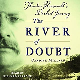 The River of Doubt     Theodore Roosevelt's Darkest Journey              Written by:                                                                                                                                 Candice Millard                               Narrated by:                                                                                                                                 Paul Michael                      Length: 12 hrs and 17 mins     12 ratings     Overall 4.6
