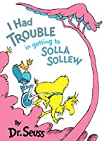 I Had Trouble in Getting to Solla Sollew (Classic Seuss)