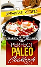 [ Perfect Paleo Cookbook: Vol.1 Breakfast Recipes BY Wilson, Charity ( Author ) ] { Paperback } 2015