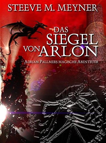 Das Siegel von Arlon [Adrian Pallmer, Band 1] (Adrian Pallmers