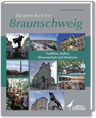 Das große Buch von Braunschweig: Tradition, Kultur, Wissenschaft und Moderne