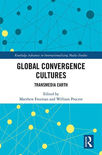 Global Convergence Cultures: Transmedia Earth (Routledge Advances in Internationalizing Media Studies Book 23) (English Edition)