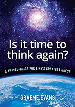 Is it time to think again?: A travel-guide for life's greatest quest by [Graeme Evans]