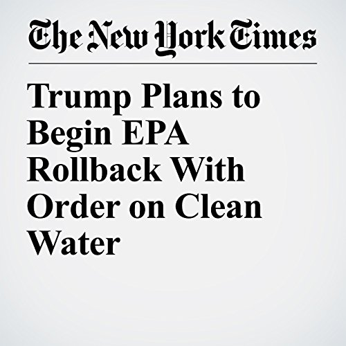 Trump Plans to Begin EPA Rollback With Order on Clean Water copertina