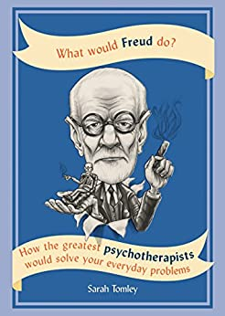 What Would Freud Do?: How the greatest psychotherapists would solve your everyday problems (English Edition) por [Sarah Tomley]