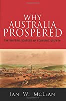 Why Australia Prospered: The Shifting Sources of Economic Growth (The Princeton Economic History of the Western World)