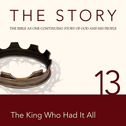 The Story Audio Bible - New International Version, NIV: Chapter 13 - The King Who Had It All cover art