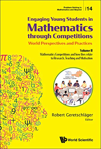 Engaging Young Students in Mathematics Through Competitions - World Perspectives and Practices: Mathematics Competitions and How They Relate to ... (Problem Solving in Mathematics and Beyond)