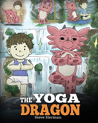 The Yoga Dragon: A Dragon Book about Yoga. Teach Your Dragon to Do Yoga. A Cute Children Story to Teach Kids the Power of Yoga to Strengthen Bodies and Calm Minds: 4 (My Dragon Books)