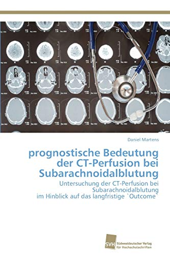 prognostische Bedeutung der CT-Perfusion bei Subarachnoidalblutung: Untersuchung der CT-Perfusion bei Subarachnoidalblutung im Hinblick auf das langfristige `Outcome`
