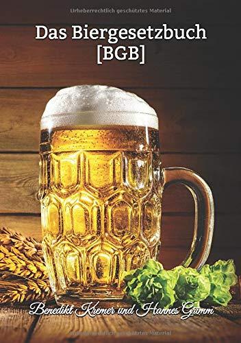 Das Biergesetzbuch [BGB]: Offizielles Gesetz für Bierliebhaber! – BRANDNEU – 141 Biergesetze – humoristische Auseinandersetzung mit leidenschaftlichem ... Liebe zu Hopfengönnung und Reinheitsgebot!