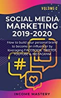 Social Media Marketing 2019-2020: How to build your personal brand to become an influencer by leveraging Facebook, Twitter, YouTube & Instagram Volume 2
