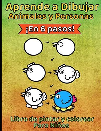 Aprende a Dibujar Animales y Personas en 6 pasos. Libro de Pintar y Colorear para Niños: de a 4 a 8 años. Libro para aprender a como dibujar un animal ... bonitas criaturas en Gran tamaño idea regalo