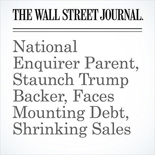 National Enquirer Parent, Staunch Trump Backer, Faces Mounting Debt, Shrinking Sales copertina