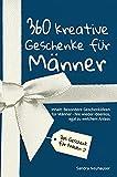 Das Geschenk für Frauen: 360 kreative Geschenke für Männer - Nie wieder ideenlos, egal zu welchem Anlass - Inhalt: Besondere Geschenkideen für Männer (Inspirierende Geschenkideen)